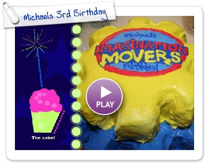 Click to play this Smilebox slideshow: Michaels 3rd Birthday