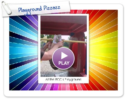 Click to play this Smilebox slideshow: Playground Pizzazz