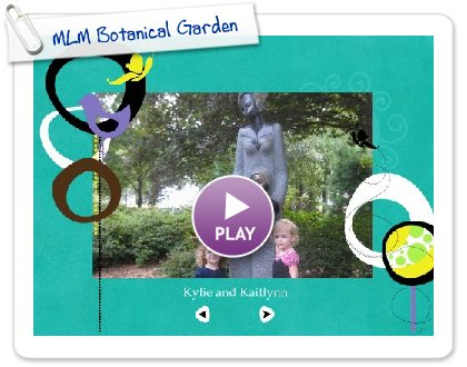 Click to play this Smilebox slideshow: MLM Botanical Garden