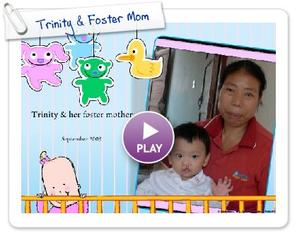 Click to play this Smilebox greeting: Trinity & Foster Mom