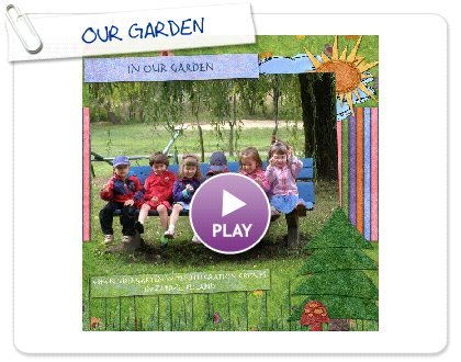 Click to play this Smilebox scrapbook: OUR GARDEN