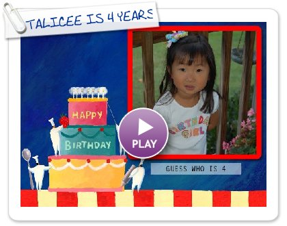 Click to play this Smilebox slideshow: TALICEE IS 4 YEARS OLD