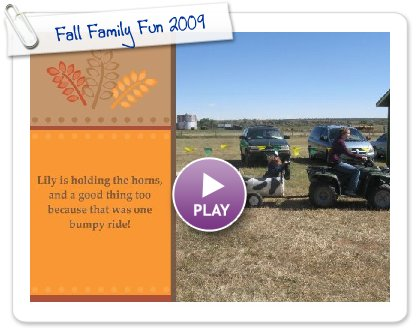 Click to play this Smilebox greeting: Fall Family Fun 2009