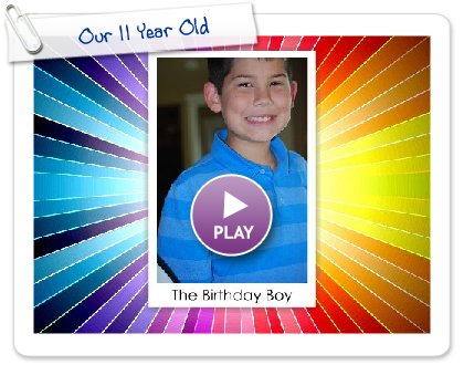 Click to play this Smilebox slideshow: Our 11 Year Old