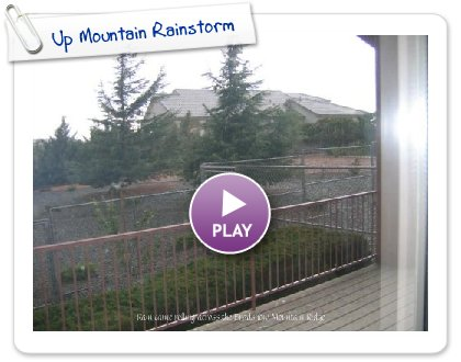 Click to play this Smilebox slideshow: Up Mountain Rainstorm