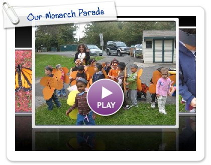Click to play this Smilebox slideshow: Our Monarch Parade