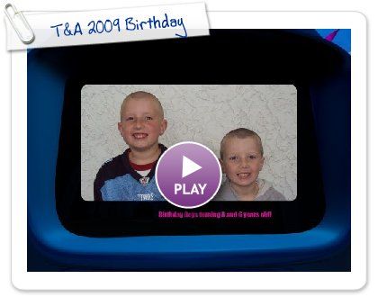 Click to play this Smilebox slideshow: T&A 2009 Birthday
