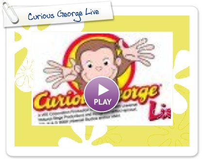 Click to play this Smilebox slideshow: Curious George Live