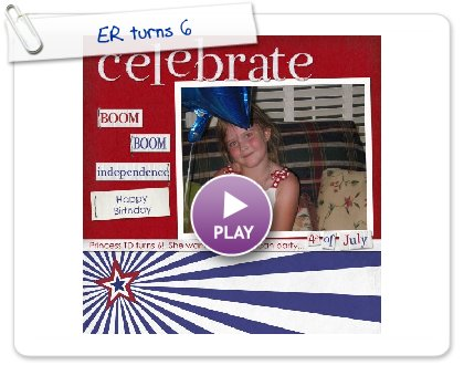 Click to play this Smilebox scrapbook: ER turns 6