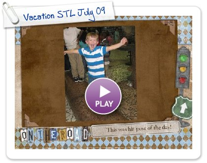 Click to play this Smilebox slideshow: Vacation STL July 09