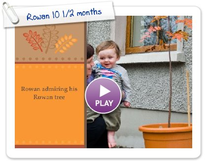 Click to play this Smilebox greeting: Rowan 10 1/2 months