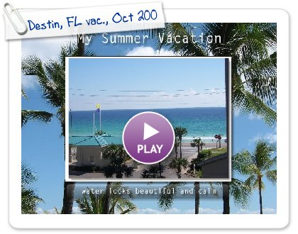Click to play this Smilebox slideshow: Destin, FL vac., Oct 200