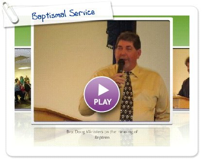 Click to play this Smilebox slideshow: Baptismal Service