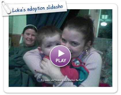 Click to play this Smilebox slideshow: Luke's adoption slidesho