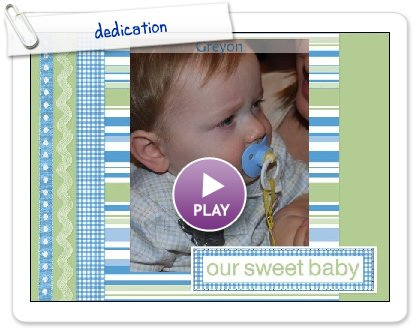 Click to play this Smilebox scrapbook: dedication