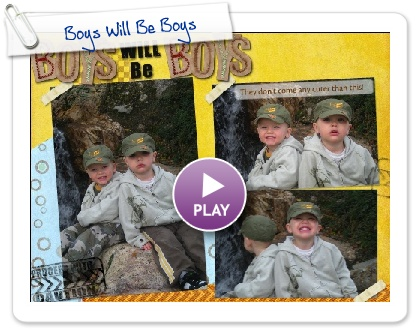 Click to play this Smilebox scrapbook: Boys Will Be Boys