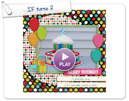 Click to play this Smilebox scrapbook: IF turns 2