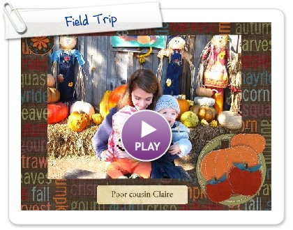Click to play this Smilebox slideshow: Field Trip