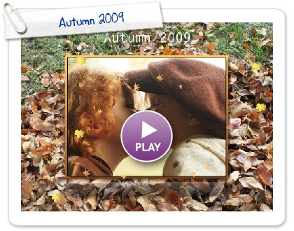 Click to play this Smilebox slideshow: Autumn 2009