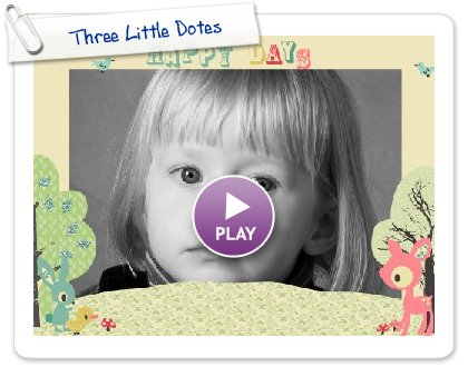 Click to play this Smilebox slideshow: Three Little Dotes