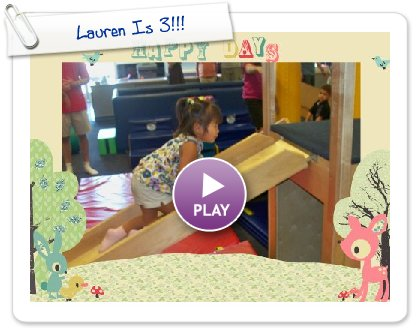 Click to play this Smilebox slideshow: Lauren Is 3!!!