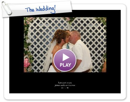 Click to play this Smilebox slideshow: The Wedding!