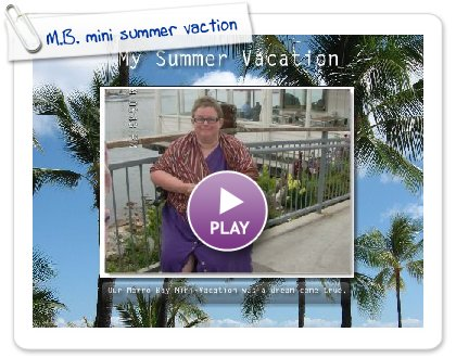 Click to play this Smilebox slideshow: M.B. mini summer vaction 2009