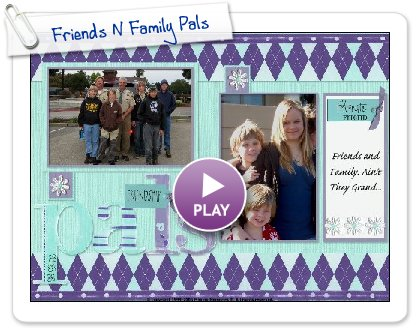 Click to play this Smilebox scrapbook: Friends N Family Pals