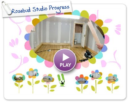Click to play this Smilebox postcard: Rosebud Studio Progress