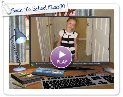 Click to play this Smilebox slideshow: Back To School Blues2009
