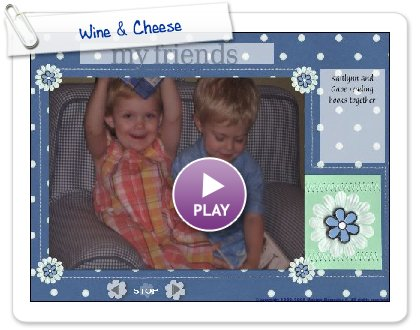Click to play this Smilebox slideshow: Wine & Cheese