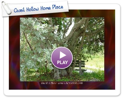 Click to play this Smilebox slideshow: Quail Hollow Home Place