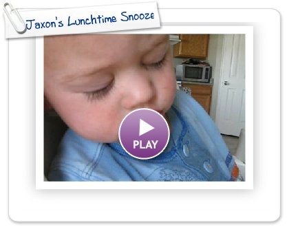Click to play this Smilebox postcard: Jaxon's Lunchtime Snooze