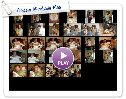 Click to play this Smilebox slideshow: Cousin Mirabelle Mae