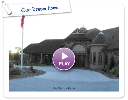 Click to play this Smilebox slideshow: Our Dream Home