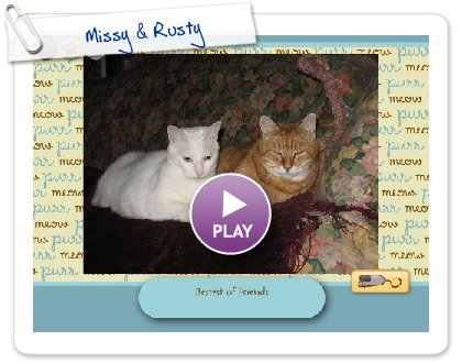 Click to play this Smilebox slideshow: Missy & Rusty