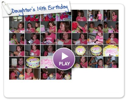 Click to play this Smilebox slideshow: Daughter's 14th Birthday