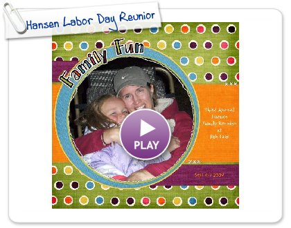 Click to play this Smilebox scrapbook: Hansen Labor Day Reunion
