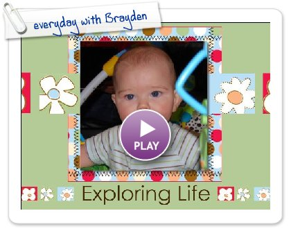 Click to play this Smilebox scrapbook: everyday with Brayden