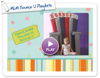 Click to play this Smilebox photobook: MLM Bounce U Playdate