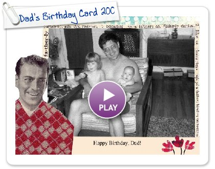 Click to play this Smilebox greeting: Dad's Birthday Card 2009