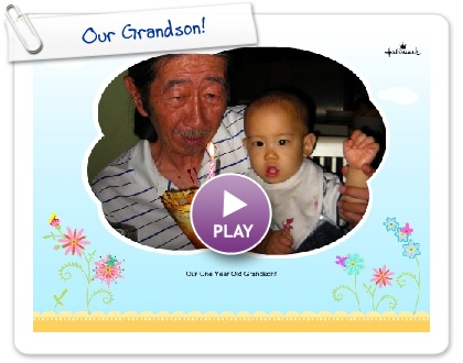 Click to play this Smilebox greeting: Our Grandson!