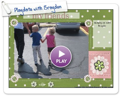 Click to play this Smilebox slideshow: Playdate with Brayden