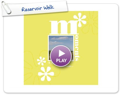 Click to play this Smilebox photobook: Reservoir Walk
