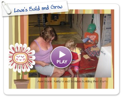 Click to play this Smilebox greeting: Lowe's Build and Grow