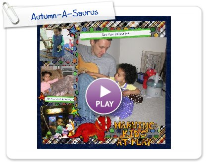 Click to play this Smilebox scrapbook: Autumn-A-Saurus