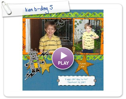 Click to play this Smilebox scrapbook: ken b-day 5