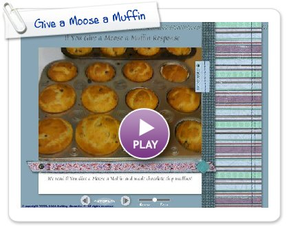 Click to play this Smilebox slideshow: Give a Moose a Muffin