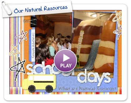 Click to play this Smilebox scrapbook: Our Natural Resources