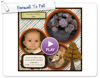 Click to play this Smilebox scrapbook: Farewell To Fall